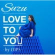 Suzu LOVE TO YOU ‐by CUPS‐