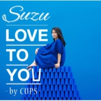 Suzu LOVE TO YOU -by CUPS- (Instrumental)