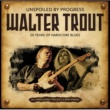Walter Trout Unspoiled by Progress - 20th Anniversary