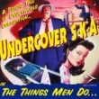 Undercover S.K.A. The Things Men Do