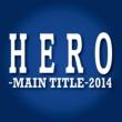 服部隆之 「HERO」-MAIN TITLE-2014