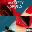 Mystery Skulls Paralyzed Remixes