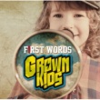 GROWN KIDS First Words
