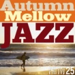 VARIOUS ARTISTS Autumn Mellow Jazz~Memories of Shonan Summer25