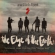 "Switchfoot The Edge of the Earth: Unreleased songs from the film ""Fading West"""