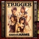 sweet ARMS(野水伊織、富樫美鈴、佐土原かおり、味里) TRIGGER