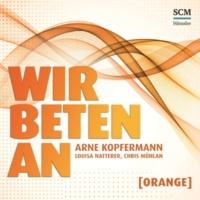 Arne Kopfermann/Louisa Natterer/Chris Mühlan Wir beten an [Orange]