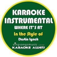 Karaoke All Hits Where It's At (In the Style of Dustin Lynch) [Karaoke Instrumental Version]