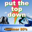 ABC Put the Top Down - Summer 80's