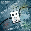 BLUE ENCOUNT TIMELESS ROOKIE