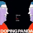 DOPING PANDA DREAM IS NOT OVER