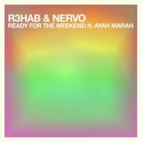 R3hab & NERVO Ready For The Weekend feat.Ayah Marar(Club Instrumental Mix)