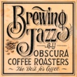 VARIOUS ARTISTS Brewing Jazz by OBSCURA COFFEE ROASTERS~The Best for Coffee