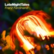 Franz Ferdinand Late Night Tales - Franz Ferdinand