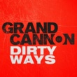 Grand Cannon Dirty Ways