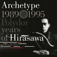 平沢 進 Archetype | 1989-1995 Polydor years of Hirasawa