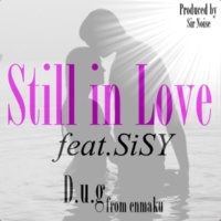 D.u.g(enmaku)/SiSY Still in Love prod. by Sir Noise (feat. SiSY)