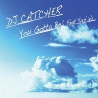 DJ CATCHER/Yup'in You Gotta Be (feat. Yup'in)