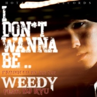 WEEDY/DJ RYU I Don't Wanna Be…(pro.Yue Cue) (feat. DJ RYU)