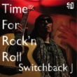 Switchback J Time For Rock'n Roll