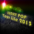 JUNKY POP Your Life 2013