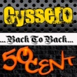50 Cent Back to Back: Cyssero & 50 Cent