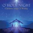 ヴァリアス・アーティスト O Holy Night - Christmas Songs Of Worship