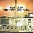 Noir Desir One Trip One Noise