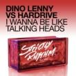 Dino Lenny & Hardrive I Wanna Be Like Talking Heads