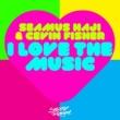 Seamus Haji & Cevin Fisher I Love the Music (Radio Edits)
