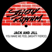Jack And Jill You Make Me Feel (Mighty Fierce) [Serve Me Mix]