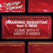Smashing Sebastian Come With It (feat. C Reid) [Mike D Extended Remix]