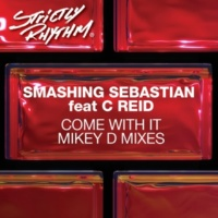 Smashing Sebastian Come With It (feat. C Reid) [Mike D Radio Mix]