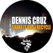 Dennis Cruz Shake It Out / Recycle