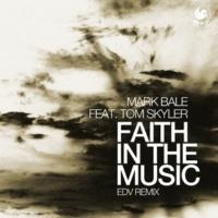 Mark Bale Faith in the Music (feat. Tom Skyler) (Edv Remix)