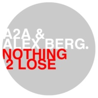 A2A & Alex Berg Nothing 2 Lose (Stil & Bense Remix)