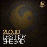 2Loud Destroy She Said (Club Mix)