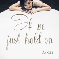 Angel If we just hold on