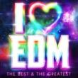 ヴァリアス・アーティスト I LOVE EDM - THE BEST & THE GREATEST -