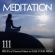 ヴァリアス・アーティスト Meditation: 111 Pieces of Classical Music to Ease Your Mind
