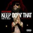 Rick Ross/R. Kelly Keep Doin' That (Rich Bitch) (feat.R. Kelly)