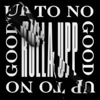 Up To No Good Rulla Upp