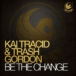 Kai Tracid & Trash Gordon Be The Change