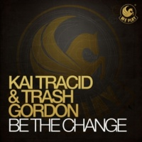 Kai Tracid & Trash Gordon Be The Change (Original Mix)