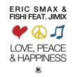 Eric Smax & Fishi Love, Peace & Happiness (feat. JimiX) [Radio Edit]