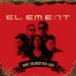 Element Save The Best For Last