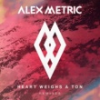 Alex Metric Heart Weighs A Ton Remixes
