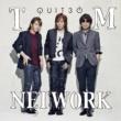 TM NETWORK QUIT30