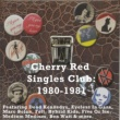 Various Artists Cherry Red Singles Club: 1980-1981
