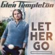 Glen Templeton Let Her Go